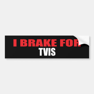 I Brake For TVIs Bumper Sticker
