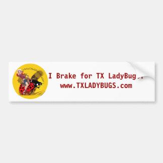 """I brake for TXLladyBugs"" bumper sticker"