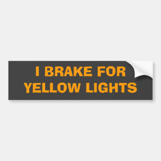 I BRAKE FOR YELLOW LIGHTS BUMPER STICKER
