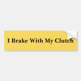 I Brake With My Clutch Bumper Sticker