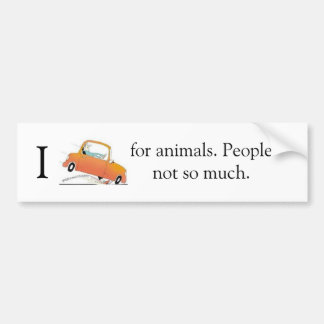 I Break for animals. People not so much. Bumper Sticker