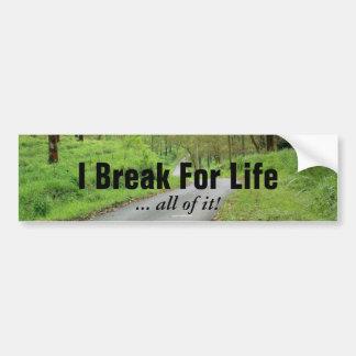I Break For Life Bumper Stickers