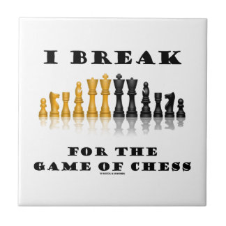I Break For The Game Of Chess (Reflective Chess) Tile