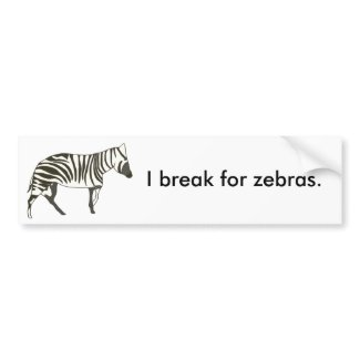 I break for zebras, bumper stickers bumpersticker