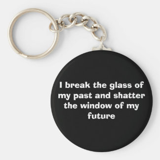 I break the glass of my past and shatter the wi... keychain