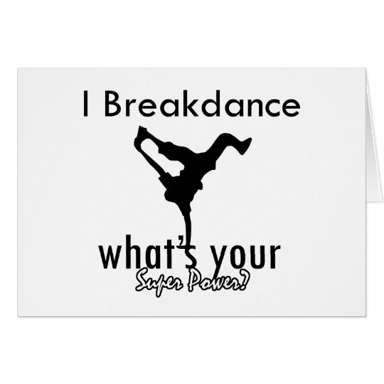 I Breakdance what's your super power Card