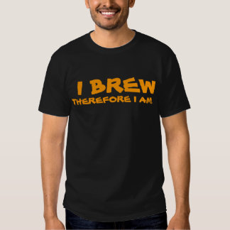 I Brew Therefore I Am Shirt