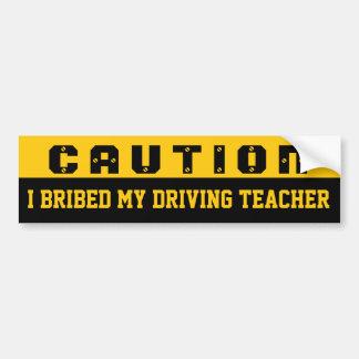 I bribed my driving teacher car bumper sticker