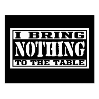 I Bring Nothing To The Table Postcard
