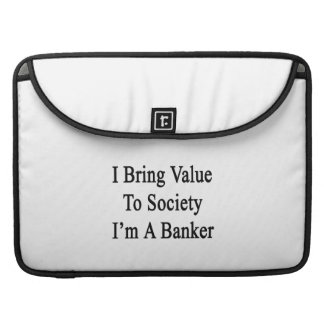 I Bring Value To Society I'm A Banker MacBook Pro Sleeve