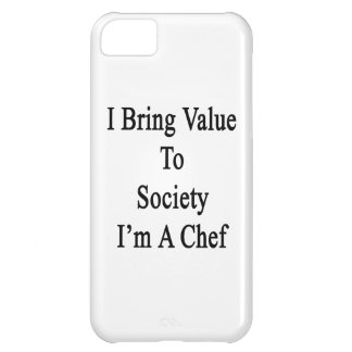 I Bring Value To Society I'm A Chef Case For iPhone 5C
