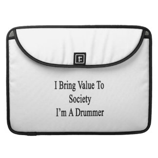 I Bring Value To Society I'm A Drummer Sleeves For MacBooks