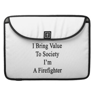 I Bring Value To Society I'm A Firefighter MacBook Pro Sleeve