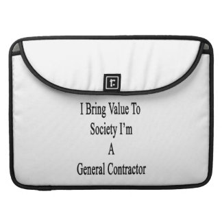 I Bring Value To Society I'm A General Contractor. MacBook Pro Sleeve