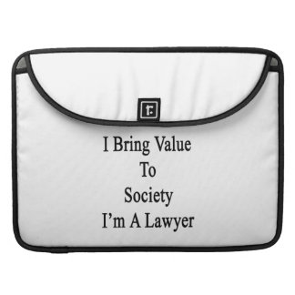 I Bring Value To Society I'm A Lawyer Sleeves For MacBook Pro