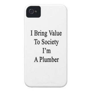 I Bring Value To Society I'm A Plumber iPhone 4 Cases