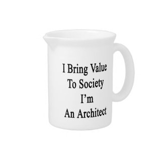 I Bring Value To Society I'm An Architect Beverage Pitchers