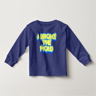 I Broke the Mold toddler shirt
