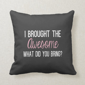 I Brought The Awesome, What Did You Being? Throw Pillow
