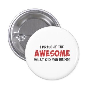 I Brought the Awesome What Did You Bring 1 Inch Round Button