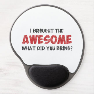 I Brought the Awesome What Did You Bring Gel Mouse Pad