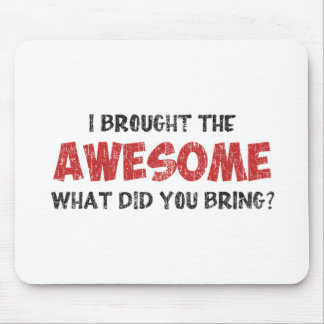 I Brought the Awesome What Did You Bring Mouse Pad