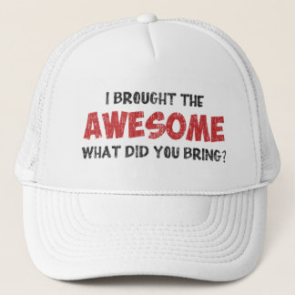 I Brought the Awesome What Did You Bring Trucker Hat