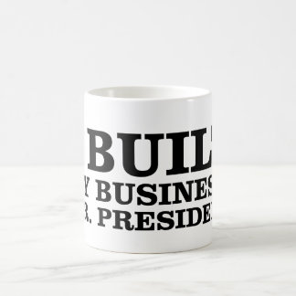 I Built My Business, Mr. President Classic White Coffee Mug