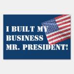 I BUILT MY BUSINESS MR. PRESIDENT!  YARD SIGN
