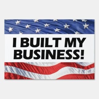 I Built My Business, Pro-Capitalism, Anti-Obama Lawn Sign