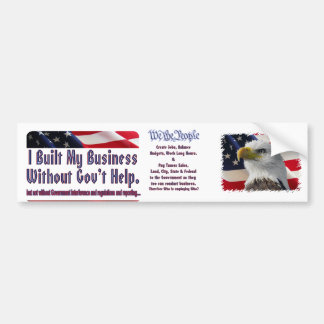 I built my business , We The People Car Bumper Sticker