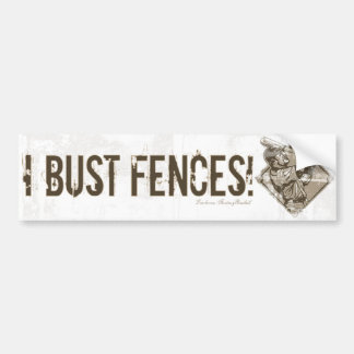 I Bust Fences! Bumpersticker Bumper Sticker