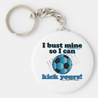 I bust mine so I can kick yours - Soccer Basic Round Button Keychain