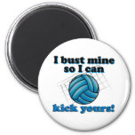 I bust mine so I can kick yours - volleyball 2 Inch Round Magnet