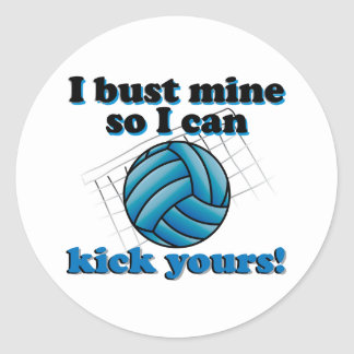 I bust mine so I can kick yours - volleyball Classic Round Sticker