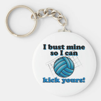 I bust mine so I can kick yours - volleyball Keychain