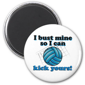 I bust mine so I can kick yours - volleyball Magnet