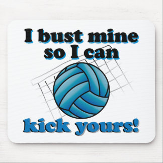 I bust mine so I can kick yours - volleyball Mouse Pad