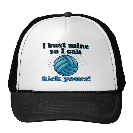 I bust mine so I can kick yours - volleyball Trucker Hat