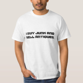 I BUY JUNK AND SELL ANTIQUES. T SHIRTS
