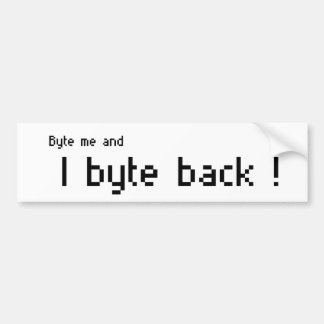 I Byte Back ! Bumper Stickers