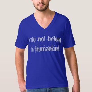 I C not belong to humankind. T-shirt