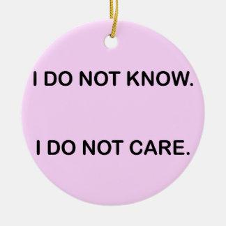 I C NOT KNOW I C NOT CARE CERAMIC ORNAMENT