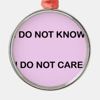 I C NOT KNOW I C NOT CARE METAL ORNAMENT