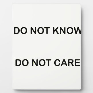 I C NOT KNOW. I C NOT CARE. PLAQUE