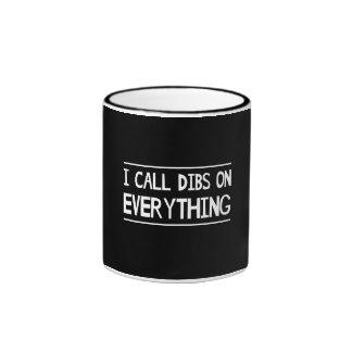 I Call Dibs On Everything Ringer Coffee Mug
