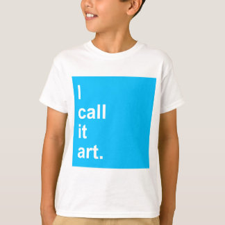 I call it art. T-Shirt