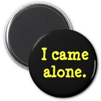 """I Came Alone"" Magnet"