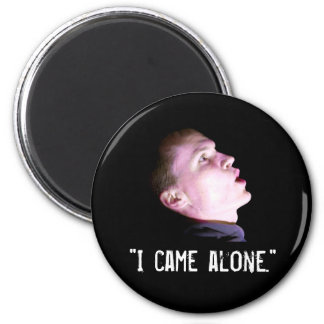 """""""I Came Alone"""" 2 Inch Round Magnet"""