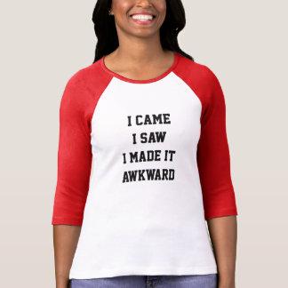 I came i saw i made it awkward T-Shirt